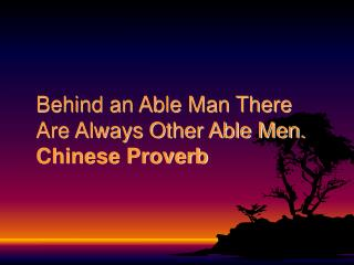 Behind an Able Man There Are Always Other Able Men.  Chinese Proverb