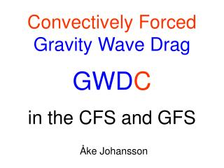 Convectively Forced Gravity Wave Drag  GWDC  in the CFS and GFS