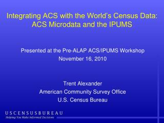 Integrating ACS with the World s Census Data: ACS Microdata and the IPUMS