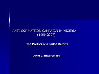 ANTI-CORRUPTION CAMPAIGN IN NIGERIA                         1999-2007