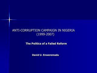 ANTI-CORRUPTION CAMPAIGN IN NIGERIA                         1999-2007