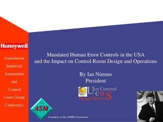 Mandated Human Error Controls in the USA        and the Impact on Control Room Design and Operations   By Ian Nimmo Pres