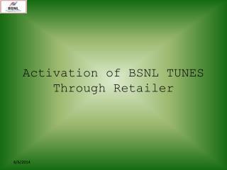 Activation of BSNL TUNES Through Retailer