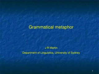 Grammatical metaphorJ R MartinDepartment of Linguistics, University of Sydney