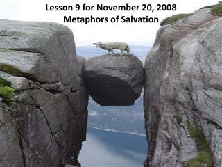 Lesson 9 for November 20, 2008 Metaphors of Salvation