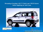 Dreaming of owning a SUV? Check your ???FICO Scores??? before ap