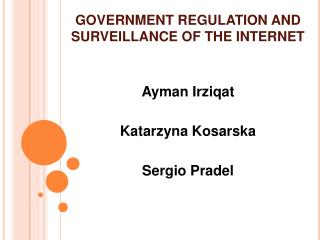 GOVERNMENT REGULATION AND SURVEILLANCE OF THE INTERNET