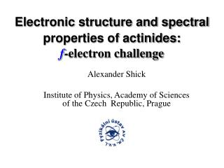 Electronic structure and spectral properties of actinides:  f-electron challenge
