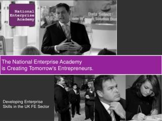 The National Enterprise Academy  is Creating Tomorrows Entrepreneurs.
