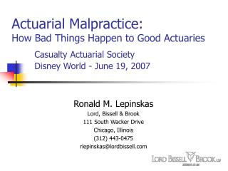 Actuarial Malpractice:  How Bad Things Happen to Good Actuaries Casualty Actuarial Society Disney World - June 19, 2007
