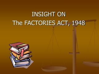 INSIGHT ON  The FACTORIES ACT, 1948