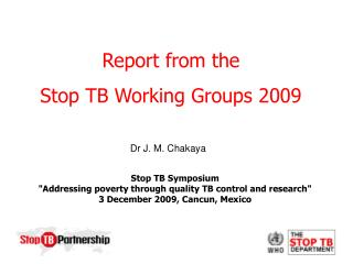 Stop TB Symposium  Addressing poverty through quality TB control and research 3 December 2009, Cancun, Mexico