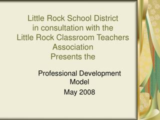 Little Rock School District  in consultation with the Little Rock Classroom Teachers Association  Presents the