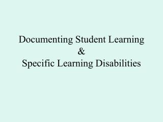 Documenting Student Learning  Specific Learning Disabilities