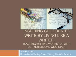 Inspiring children to write by living like a writer:  teaching writing workshop with our notebooks wide-open