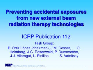 Preventing accidental exposures from new external beam radiation therapy technologies  ICRP Publication 112