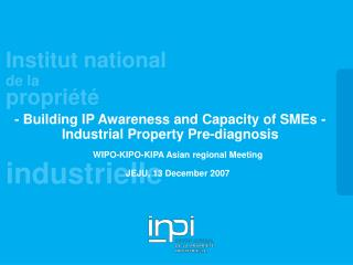 - Building IP Awareness and Capacity of SMEs - Industrial Property Pre-diagnosis