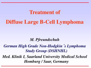 Diffuse Large B-Cell LymphomaM. Pfreundschuh German High Grade Non-Hodgkin