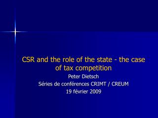 CSR and the role of the state - the case of tax competition Peter Dietsch S ries de conf rences CRIMT