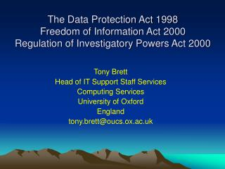 The Data Protection Act 1998 Freedom of Information Act 2000 Regulation of Investigatory Powers Act 2000