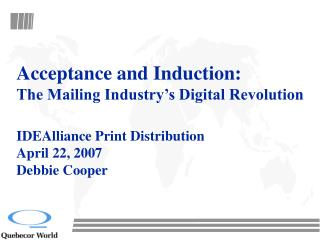 Acceptance and Induction: The Mailing Industry s Digital Revolution  IDEAlliance Print Distribution April 22, 2007