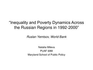Inequality and Poverty Dynamics Across the Russian Regions in 1992-2000   Ruslan Yemtsov, World Bank