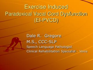 Exercise Induced  Paradoxical Vocal Cord Dysfunction  EI-PVCD