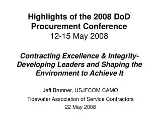 Highlights of the 2008 DoD Procurement Conference 12-15 May 2008  Contracting Excellence  Integrity- Developing Leaders