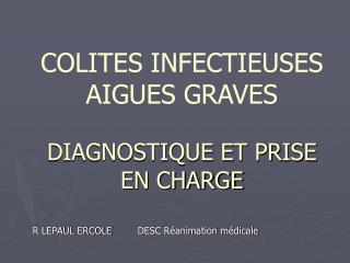 COLITES INFECTIEUSES AIGUES GRAVES  DIAGNOSTIQUE ET PRISE EN CHARGE