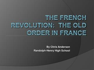 The French Revolution:  The Old Order in France