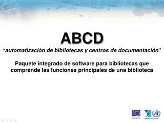 ABCD   automatizaci n de bibliotecas y centros de documentaci n   Paquete integrado de software para bibliotecas que com
