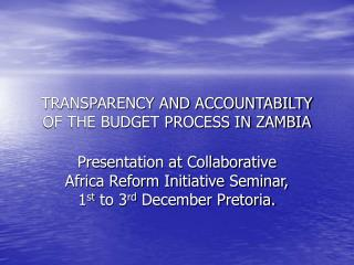 TRANSPARENCY AND ACCOUNTABILTY OF THE BUDGET PROCESS IN ZAMBIA