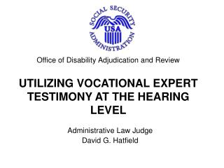 Office of Disability Adjudication and Review  UTILIZING VOCATIONAL EXPERT TESTIMONY AT THE HEARING LEVEL