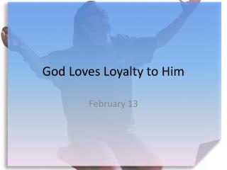 God Loves Loyalty to Him
