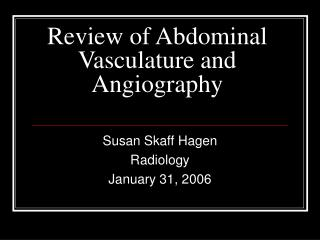 Review of Abdominal Vasculature and Angiography