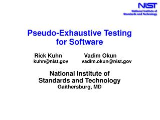 Pseudo-Exhaustive Testing  for Software     Rick Kuhn              Vadim Okun           kuhnnist          vadim.okunnist