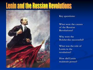 Key questions:  What were the causes of the Russian Revolutions  Why were the Bolsheviks successful  What was the role o