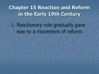 Chapter 15 Reaction and Reform in the Early 19th Century
