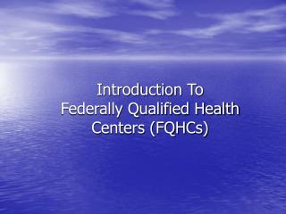 Introduction To Federally Qualified Health Centers FQHCs
