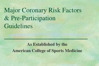 Major Coronary Risk Factors  Pre-Participation  Guidelines ___________________