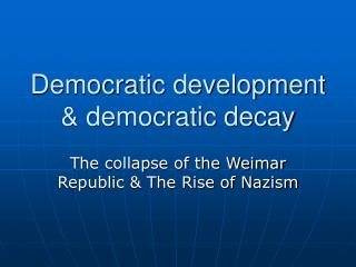 Democratic development  democratic decay