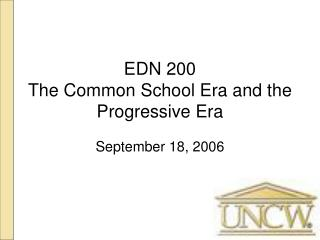 EDN 200 The Common School Era and the Progressive Era
