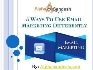 5 Ways To Use Email Marketing Differently