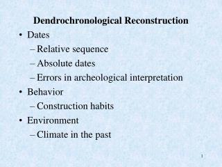 Dendrochronological Reconstruction Dates Relative sequence Absolute dates Errors in archeological interpretation Behavio