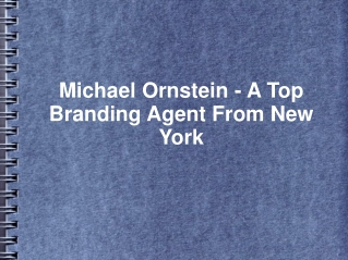 Michael Ornstein - A Top Branding Agent From New York