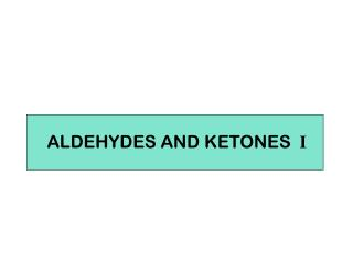 ALDEHYDES AND KETONES  I