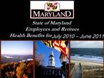 State of Maryland Employees and Retirees Health Benefits for July 2010   June 2011