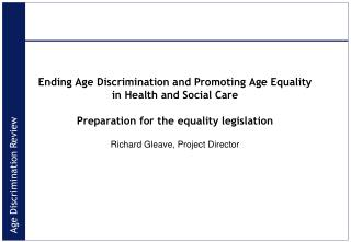 Ending Age Discrimination and Promoting Age Equality  in Health and Social Care  Preparation for the equality legislatio