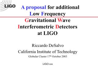 A proposal for additional  Low Frequency Gravitational Wave Interferometric Detectors at LIGO
