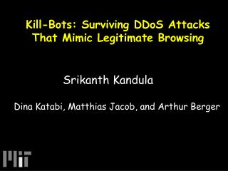 Kill-Bots: Surviving DDoS Attacks That Mimic Legitimate Browsing